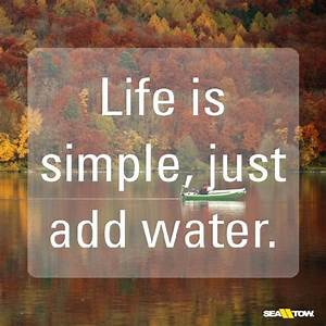Life is simple,... Simple Water Quotes