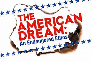 The American Dream: An Endangered Ethos - Danielle ...