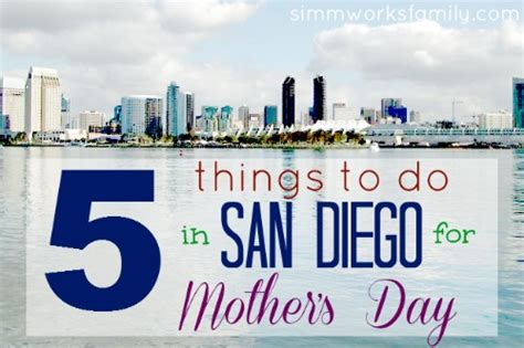 mothers day things to do 5 things to do in san diego for mother s day