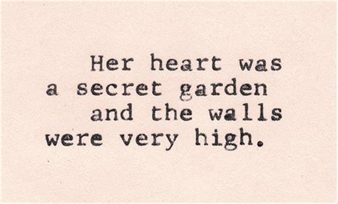 Her Heart Has A Secret Garden And The Walls Are Very High