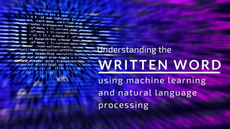 Understanding The Written Word Using Machine Learning And Natural Language Processing (nlp