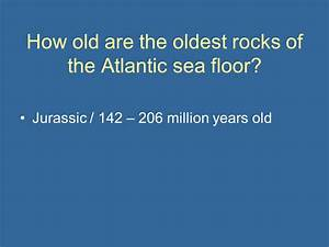 Lab 4 3 sea floor spreading ppt video online download for How old are the oldest rocks of the ocean floor