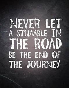 Never Let A Stumble In The Road Be The End Of The Journey Pictures, Photos, and Images for