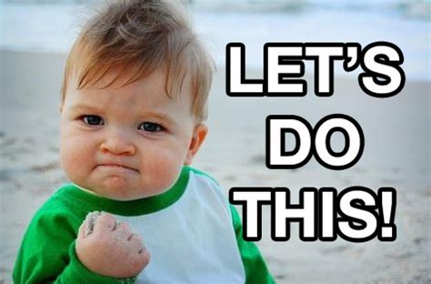 Fist Pump Baby Meme - lets do this heck awesome