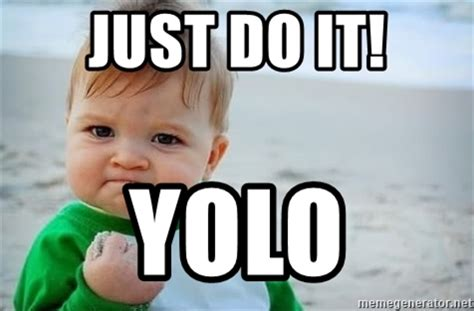 Just Do It Meme - just do it yolo fist pump baby meme generator