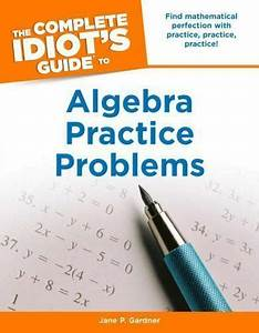 The Complete Idiot U0026 39 S Guide To Algebra Practice Problems By