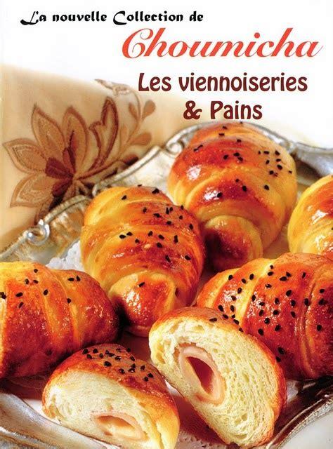 livre de cuisine a telecharger viennoiseries et pains livre choumicha 2010 en pdf