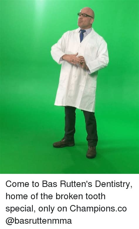 Bas Rutten Meme - come to bas rutten s dentistry home of the broken tooth special only on chionsco meme on sizzle