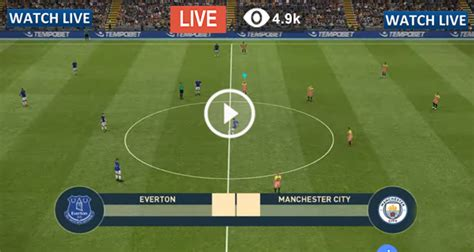Everton vs Manchester City Live Football – Everton vs ...