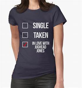 """Single, Taken, In love with Jughead Jones-- White"" Womens"