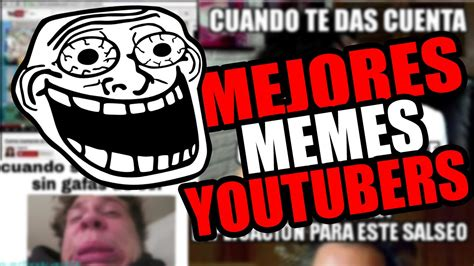 Los Memes - 161 los mejores memes de youtubers youtube