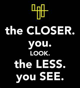the CLOSER. you. LOOK. the LESS. you SEE. Poster | Elisa ...