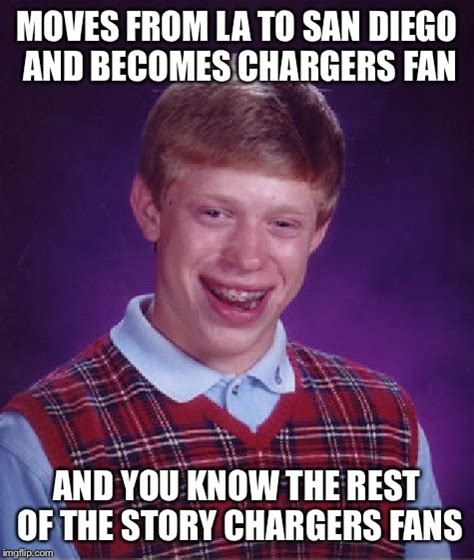 Chargers Memes - bad luck brian meme imgflip