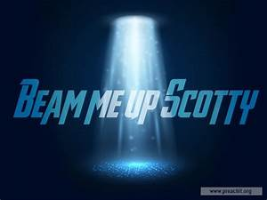 Sermon By Title  Beam Me Up Scotty
