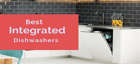 Are These The Best Integrated Dishwashers of 2017? Our Top 5