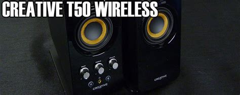 Creative T50 Wireless Speakers Review  Introduction And