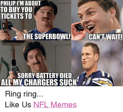 U Suck Meme - philip i m about to buy you tickets to the superbowl can t wait sorry battery died all my