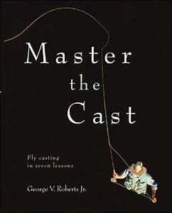 Master The Cast  Fly Casting In Seven Lessons