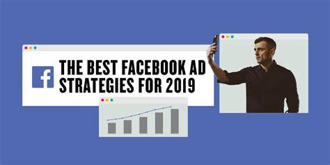 Effective Facebook Advertising Strategies For 2019