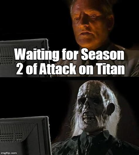 Attack On Titan Season 2 Memes - where s attack on titan s2 imgflip