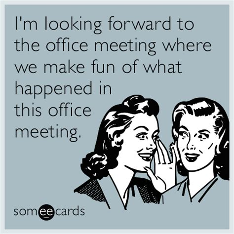 Office Meeting Meme - i m looking forward to the office meeting where we make fun of what happened in this office