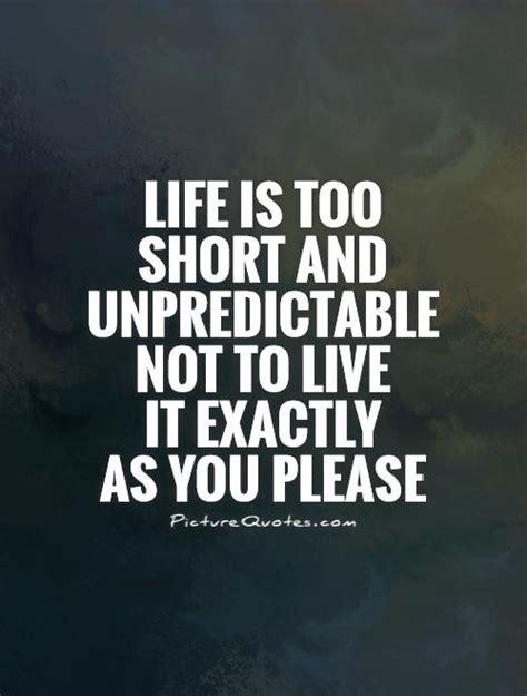 life   short  unpredictable