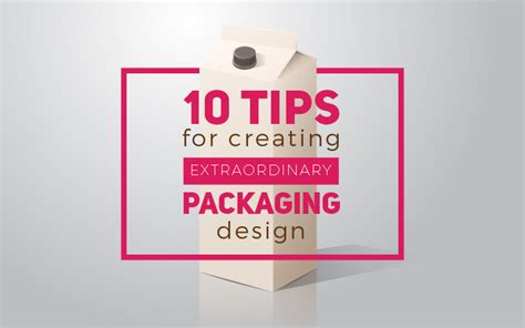 10 Tips For Creating Extraordinary Packaging Designs