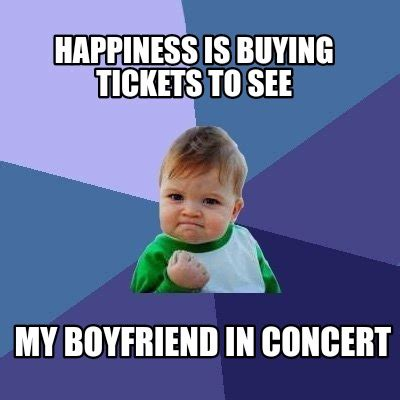 Happiness Is Meme Generator - meme creator happiness is buying tickets to see my boyfriend in concert meme generator at