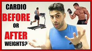 Cardio Before Or After Weights - What U0026 39 S Best For Fat Loss