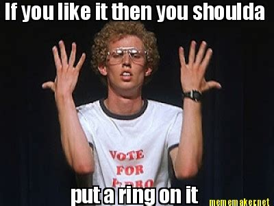 Put A Ring On It Meme - meme maker if you like it then you shoulda put a ring on it