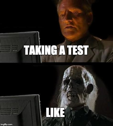 Test Taking Meme - ill just wait here meme imgflip