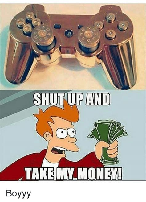 Take All My Money Meme - 25 best memes about shut up and take my money shut up and take my money memes