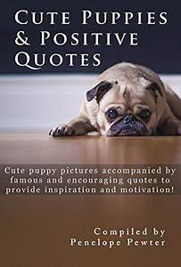 Cute Puppies & Positive Quotes by Penelope Pewter