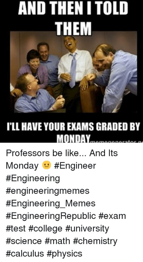 College Test Meme - 25 best memes about engineering meme memes and mondays engineering meme memes and