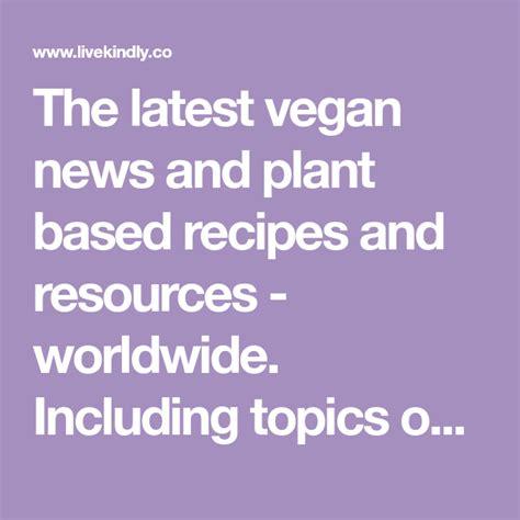 Vegan News: The Latest in Vegan & Plant Based News Stories