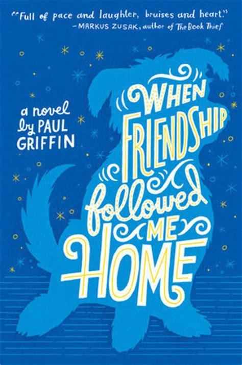 friendship   home  paul griffin