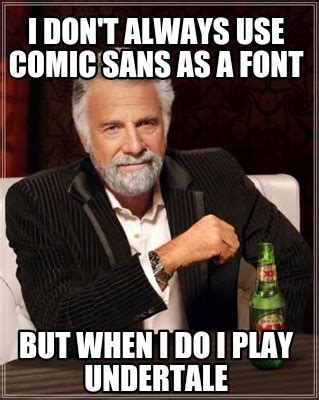 What Font Do Memes Use - meme creator i don t always use comic sans as a font but when i do i play undertale meme