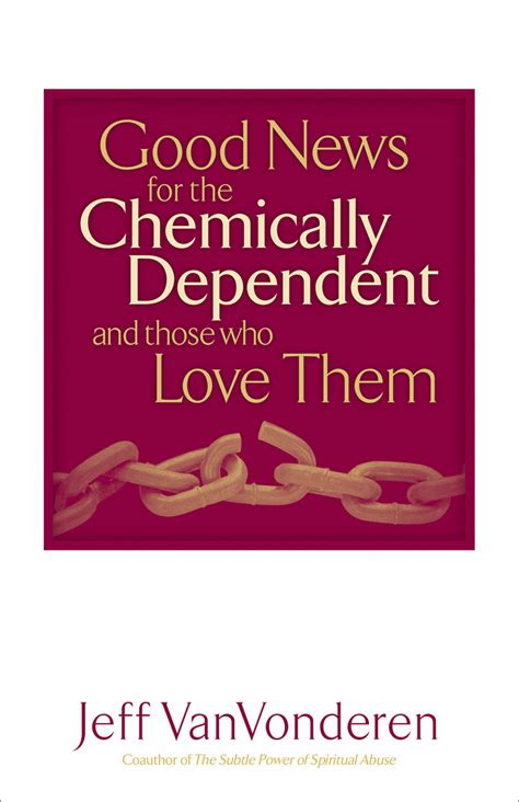 Good News For The Chemically Dependent And Those Who Love