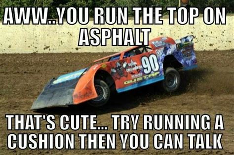 Dirt Racing Memes - 565 best racing images on pinterest dirt track racing race quotes and racing quotes