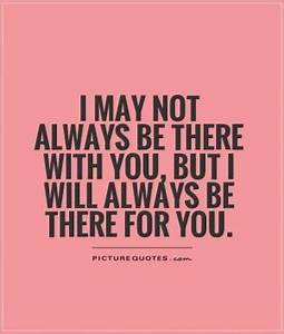 Ill Always Be There For You Quotes. QuotesGram