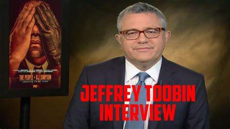 jeffrey toobin interview american crime story  people