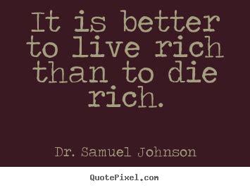 life quote      rich   die rich