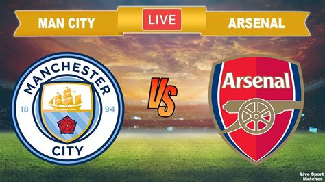 MANCHESTER CITY vs ARSENAL 🔴 [LIVE] • Premier League ...