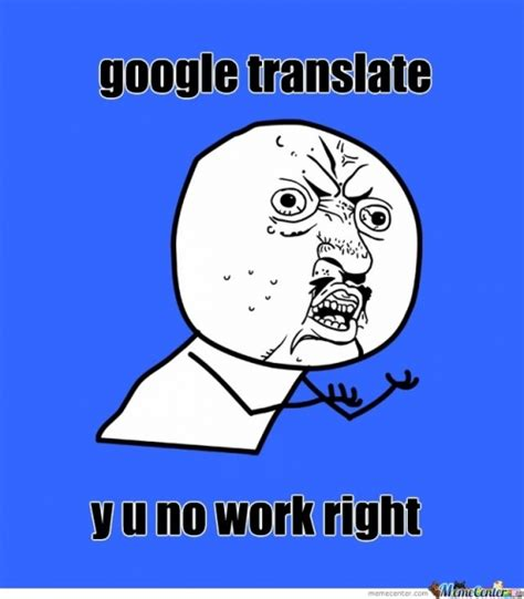 Google Memes - google translate memes best collection of funny google translate pictures