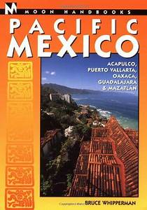 Moon Handbooks Pacific Mexico  Acapulco  Puerto Vallarta