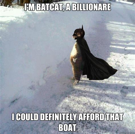 Cat Meme Boat - i m batcat a billionare i could definitely afford that boat sophisticated batman cat quickmeme