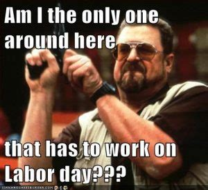 Labor Day Memes - happy labor day quotes 2016 funny labor day quotes