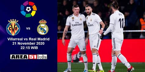 Prediksi Bola Villarreal vs Real Madrid La Liga, 21 ...
