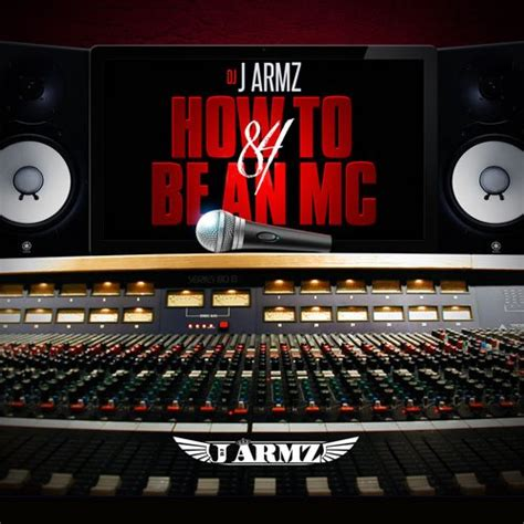 J Armz  How To Be An Mc Vol 84 Howtobeanmccom