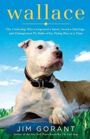 wallace  underdog  conquered  sport saved  marriage  championed pit bulls